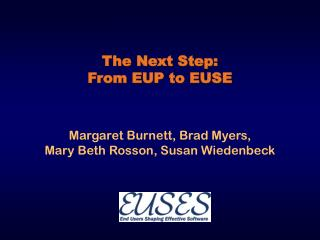 The Next Step: From EUP to EUSE