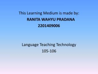 This Learning  Medium  is made by: RANITA WAHYU PRADANA 2201409006 Language Teaching Technology