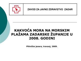 KAKVOĆA MORA NA MORSKIM PLAŽAMA ZADARSKE ŽUPANIJE U 2008. GODINI Plitvička jezera, travanj, 2009.