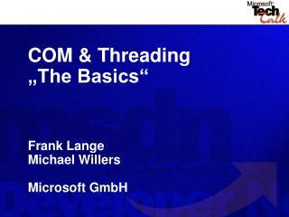 "COM & Threading ""The Basics"" Frank Lange Michael Willers Microsoft GmbH"