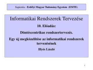 Informatikai Rendszerek Tervez ése 1 0 .  El ő ad á s: D öntéscentrikus rendszertervezés.