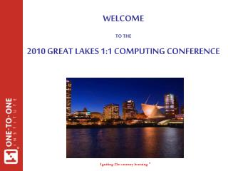 WELCOME TO THE 2010 GREAT LAKES 1:1 COMPUTING CONFERENCE