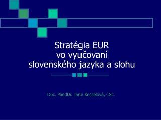 Stratégia EUR  vo vyučovaní  slovenského jazyka a slohu