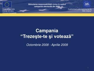 """Campania """" Treze şte-te şi votează"""" Octombrie 2008 - Aprilie 2009"""