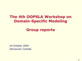 The 4th OOPSLA  Workshop on Domain - Specific Modeling Group reports
