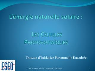 L'énergie naturelle solaire : Les Cellules Photovoltaïques