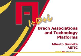 Brach Associations  and  Technology Platforms Alberto Brunete AETIC