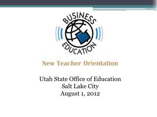 New Teacher Orientation Utah State Office of Education Salt Lake City August 1, 2012