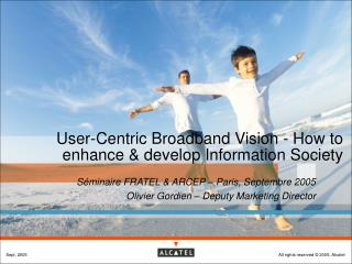 User-Centric Broadband Vision - How to enhance & develop Information Society