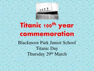 Titanic 100 th  year commemoration