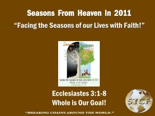 "Seasons  From  Heaven  in  2011 ""Facing the Seasons of our Lives with Faith!"" Ecclesiastes 3:1-8"