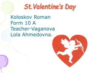 Koloskov Roman Form 10 A Teacher-Vaganova Lola Ahmedovna.