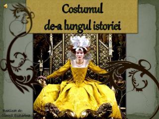 Costumul                               de-a lungul istoriei