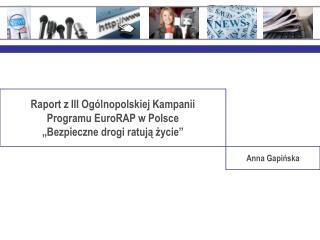 """Raport z III Ogólnopolskiej Kampanii Programu EuroRAP w Polsce """"Bezpieczne drogi ratują życie"""""""