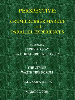 PERSPECTIVE:  CRUMB RUBBER MARKET and PARALLEL EXPERIENCES