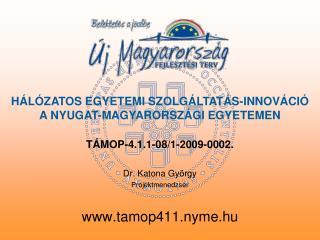 TÁMOP-4.1.1-08/1-2009-0002. Dr. Katona György Projektmenedzser tamop411.nyme.hu