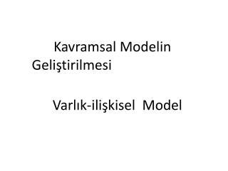 Kavramsal Modelin     Geliştirilmesi         Varlık-ilişkisel  Model