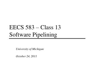 EECS 583 – Class 13 Software Pipelining