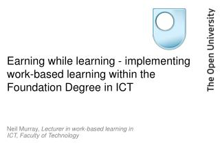 Earning while learning - implementing work-based learning within the Foundation Degree in ICT