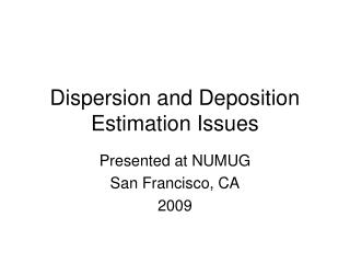 Dispersion and Deposition Estimation Issues