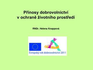 Přínosy dobrovolnictví  v ochraně životního prostředí RNDr. Helena Knappová