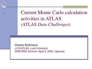 Current Monte Carlo calculation activities in ATLAS (ATLAS  Data Challenges )