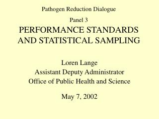 Pathogen Reduction Dialogue Panel 3  PERFORMANCE STANDARDS AND STATISTICAL SAMPLING
