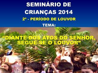 SEMINÁRIO DE  CRIANÇAS 2014