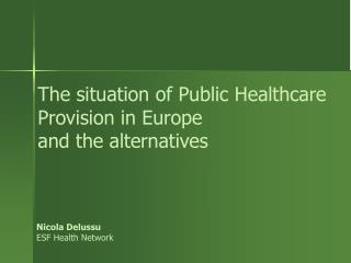 The situation of Public Healthcare Provision in Europe  and the alternatives