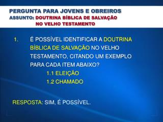 PERGUNTA PARA JOVENS E OBREIROS  ASSUNTO: DOUTRINA BÍBLICA DE SALVAÇÃO