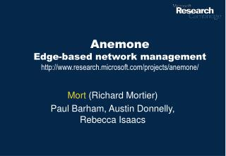 Anemone Edge-based network management research.microsoft/projects/anemone/