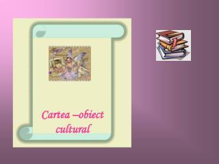 Cartea –obiect cultural