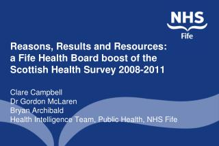 Clare Campbell Dr Gordon McLaren Bryan Archibald Health Intelligence Team, Public Health, NHS Fife