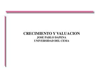 CRECIMIENTO Y VALUACION  JOSE PABLO DAPENA UNIVERSIDAD DEL CEMA