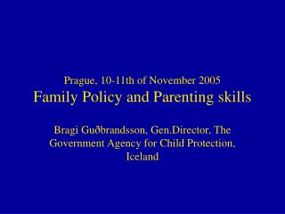 Prague, 10-11th of November 2005 Family Policy and Parenting skills