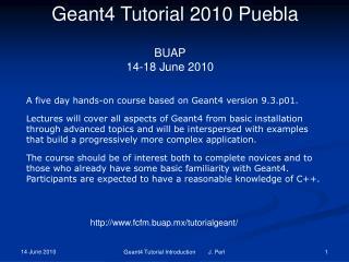Geant4 Tutorial 2010 Puebla