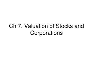 Ch 7. Valuation of Stocks and Corporations