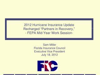 Sam Miller Florida Insurance Council Executive Vice President July 18, 2012