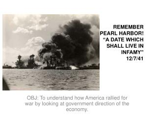REMEMBER PEARL HARBOR!  �A DATE WHICH SHALL LIVE IN  INFAMY� 12/7/41