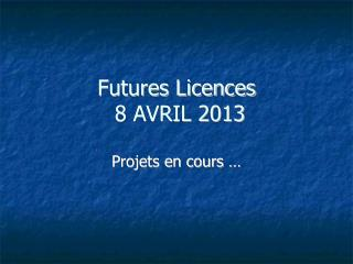 Futures Licences  8 AVRIL 2013