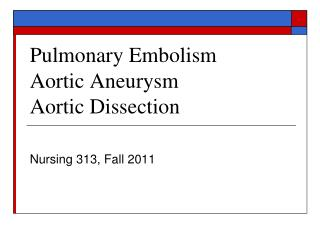 Pulmonary Embolism Aortic Aneurysm Aortic Dissection