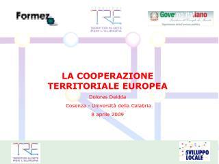 LA COOPERAZIONE TERRITORIALE EUROPEA Dolores Deidda  Cosenza - Università della Calabria