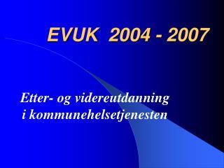 EVUK  2004 - 2007