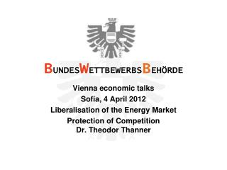 Vienna economic talks Sofia,  4 April 2012 Liberalisation of the Energy Market