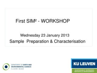 First SIM² - WORKSHOP Wednesday 23 January 2013     Sample  Preparation & Characterisation