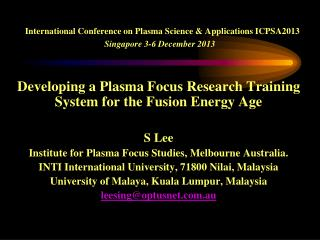 International Conference on Plasma Science & Applications ICPSA2013 Singapore 3-6 December 2013