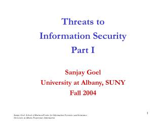 Threats to Information Security Part I  Sanjay Goel University at Albany, SUNY Fall 2004