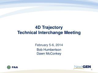 4D Trajectory  Technical Interchange Meeting
