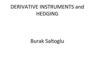 DERIVATIVE INSTRUMENTS and HEDGING  Burak Saltoglu