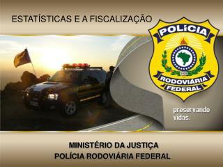 MINISTÉRIO DA JUSTIÇA  POLÍCIA RODOVIÁRIA FEDERAL